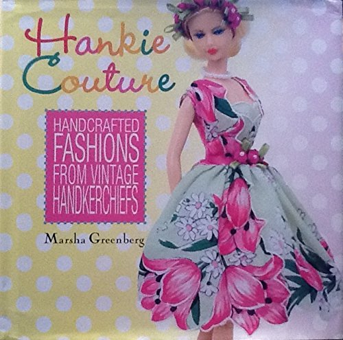 (Hankie Couture - Handcrafted Fashions From Vintage Handkerchiefs)