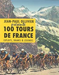 100 tours de France : Exploits, drames & légendes par Jean-Paul Ollivier