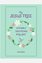 The Jesus Tree - 48 Family Devotions for Lent Kindle Edition