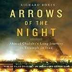 Arrows of the Night: Ahmad Chalabi's Long Journey to Triumph in Iraq | Richard Bonin