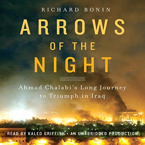 Arrows of the Night: Ahmad Chalabi's Long Journey to Triumph in Iraq