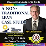 A Non-Traditional Lean Case Study - Module 3 Section 6: Developing Leadership Skills, Part 24 | Jeffrey Liker