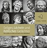 Seliges Lächeln und Höllisches Gelächter : Das Lachen in Kunst und Kultur des Mittelalters, Wilhelmy, Winfried and Bischöfliches Dom- und Diözesanmuseum Mainz Staff, 3795425832