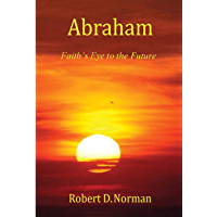 Abraham: Faith's Eye to the Future (English Edition)