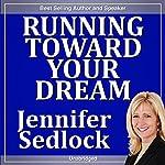 Running Toward Your Dream | Jennifer Ruesseau Sedlock