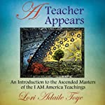 A Teacher Appears: An Introduction to the Ascended Masters of the I AM America Teachings | Lori Adaile Toye