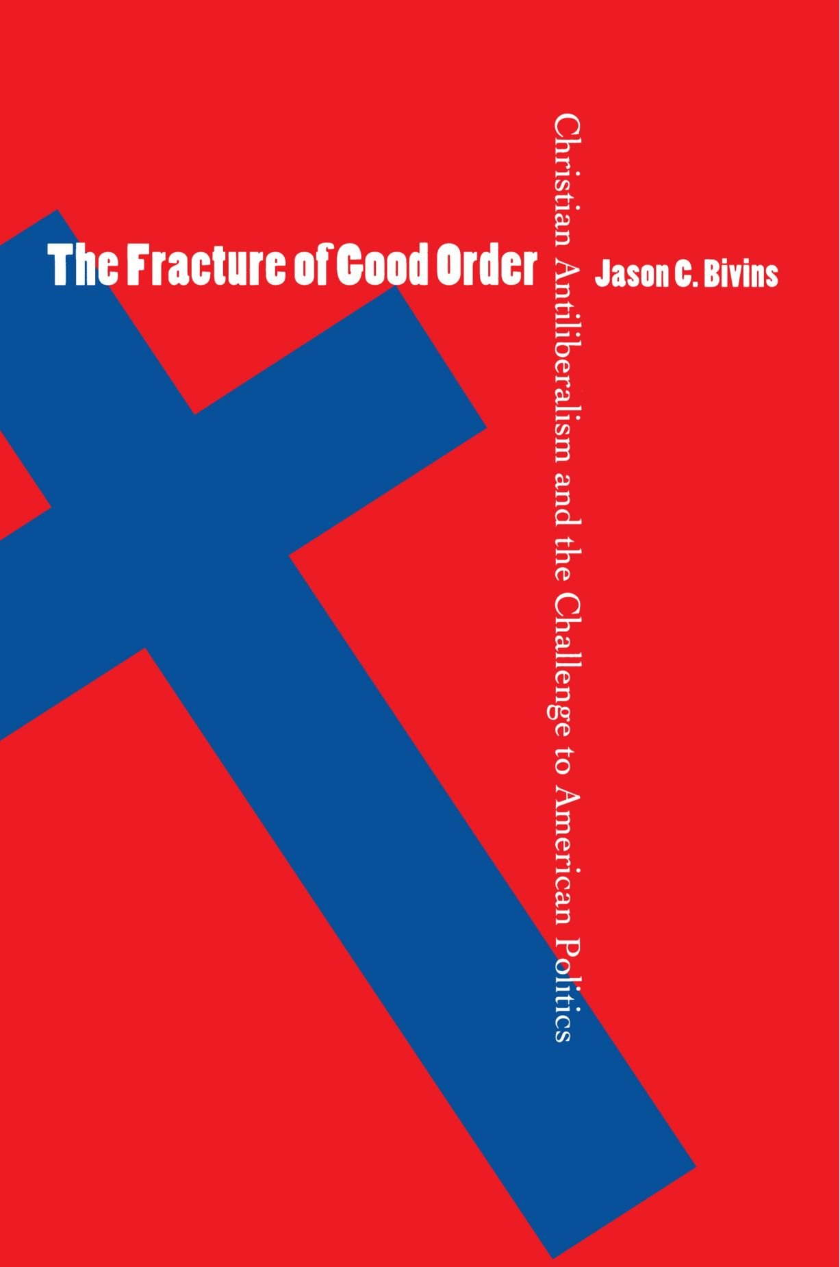 Download The Fracture of Good Order: Christian Antiliberalism and the Challenge to American Politics pdf epub