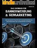 Bannerwerbung + Remarketing: Wie Sie mehr Traffic mit Bannerwerbung und Remarketing generieren können.