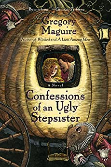 Confessions Of An Ugly Stepsister: A Novel by [Maguire, Gregory]