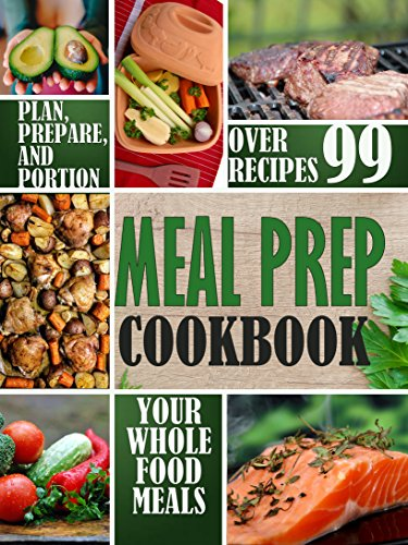 Meal Prep Cookbook: Plan, Prepare, and Portion Your Whole Food Meals (whole food plant based diet Book 2) by Julia Sсhulte
