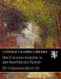 img - for Das Eisenbahnwesen in der Asiatischen T rkei (German Edition) book / textbook / text book