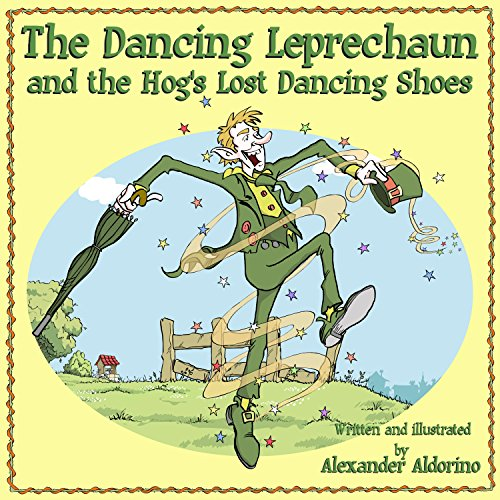 The Dancing Leprechaun and the Hog's Lost Dancing Shoes (A Fun Rhyming Children's Picture Book, Ages 5 - 8)