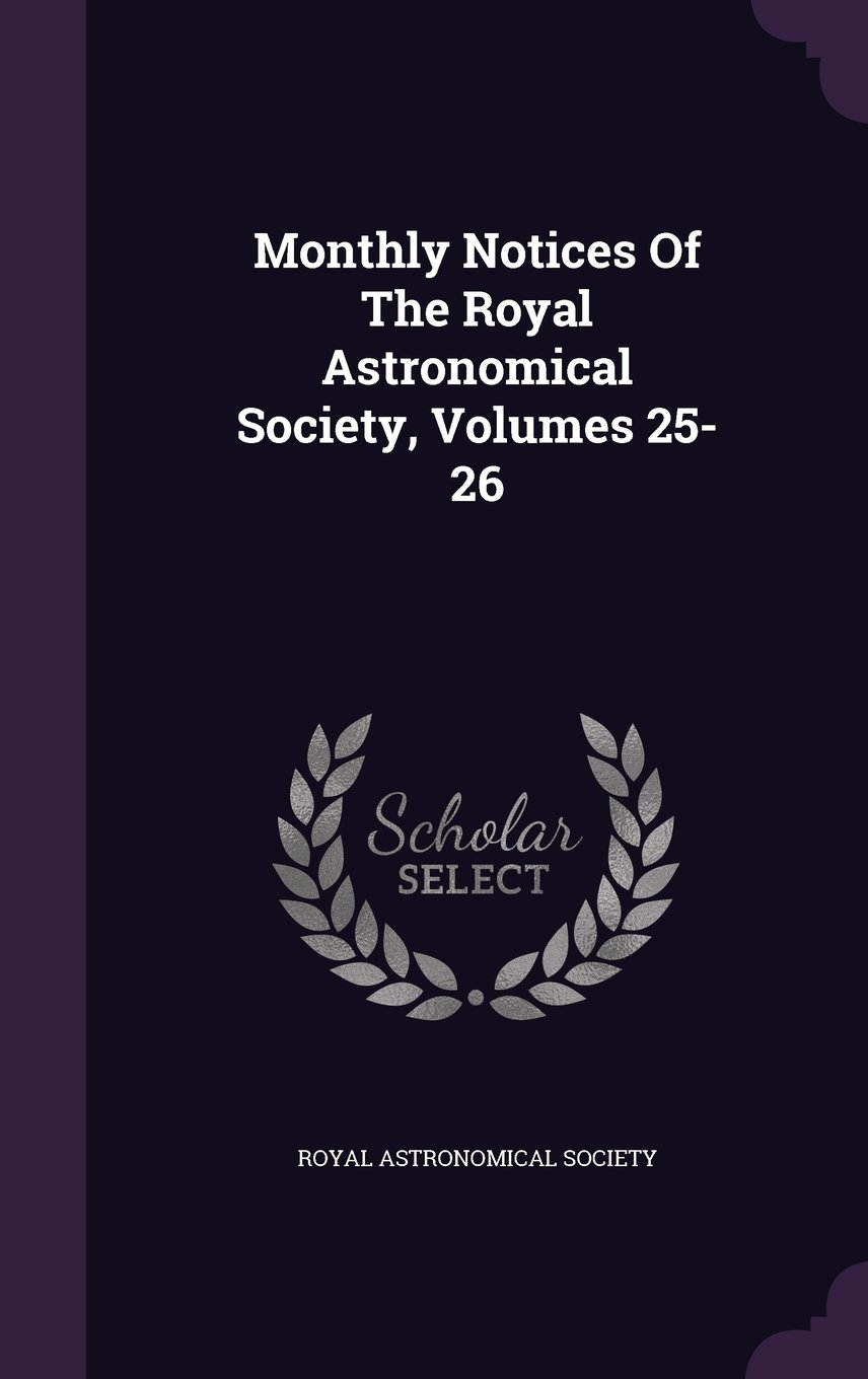 Read Online Monthly Notices Of The Royal Astronomical Society, Volumes 25-26 pdf epub