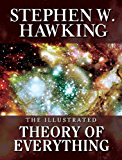THE ILLUSTRATED THEORY OF EVERYTHING:  The Origin and Fate of the Universe