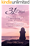 31 Days of Praying God's Wisdom for Myself: Women Gleaning Wisdom from the Book of Proverbs and diligently petitioning for God's Insight to take Root and Grow in Us