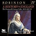 A History of England, Volume 4: The Nineteenth Century and After: 1815-1921 Audiobook by Cyril Robinson Narrated by Charlton Griffin