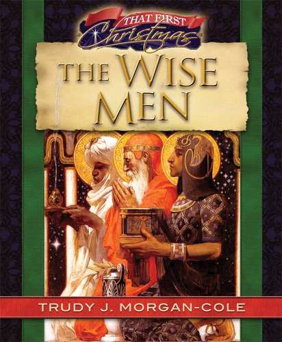 The Wise Men (That First Christmas Book 2)