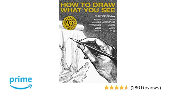 How to Draw What You See: Rudy De Reyna: 8601200389562: Amazon com