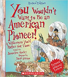 Book You Wouldn't Want to Be an American Pioneer!: A Wilderness You'd Rather Not Tame
