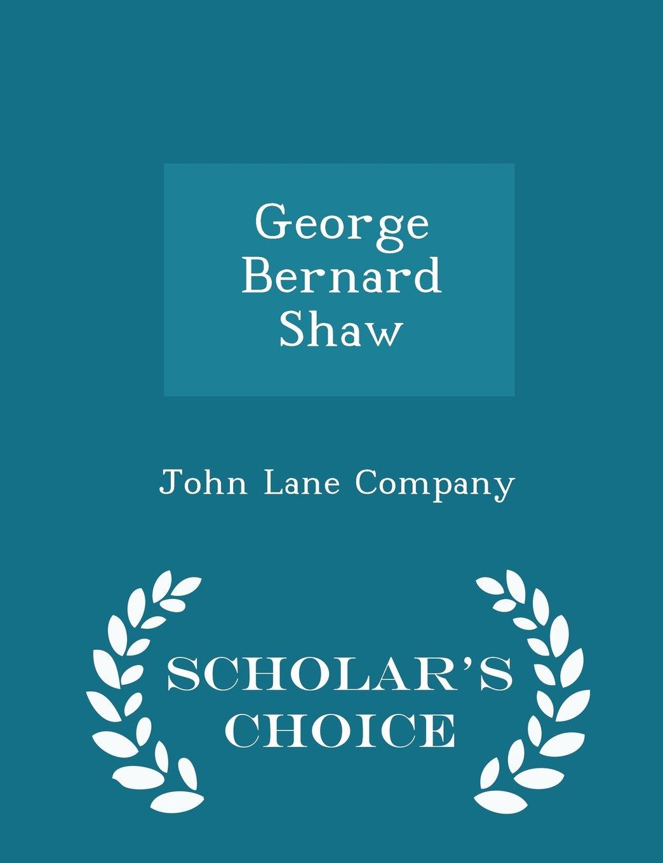 George Bernard Shaw - Scholar's Choice Edition PDF