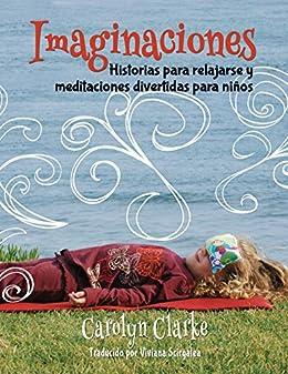 Imaginaciones: Historias para relajarse y meditaciones divertidas para niños (Imaginations Spanish Edition)