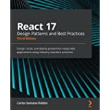 React 17 Design Patterns and Best Practices: Design, build, and deploy production-ready web applications using industry-stand
