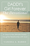 DADDY's Girl Forever The Devotional: 31 Days to the Ultimate Daddy-Daughter Relationship With God