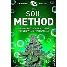 Marijuana: The Soil Method: An Introductory Guide To Growing Marijuana (Green Gold Book 2)