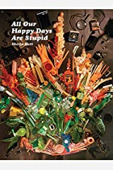 All Our Happy Days Are Stupid Kindle Edition