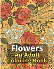 Make It Bloom Adult Coloring Book: Beautiful Flower Garden Patterns and Botanical Floral Prints, Designs of Relaxing Nature and Plants to Color, Bloom Coloring Book, Floral Adult Coloring Book with Flower and Botanical For Stress Relief
