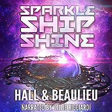 Sparkle Ship Shine: A Tri-Star System Story, Book 1 Audiobook by Steve Beaulieu, Aaron Hall Narrated by Lillie Ricciardi