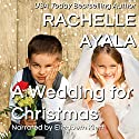 A Wedding for Christmas: A Veteran's Christmas, Book 3 Audiobook by Rachelle Ayala Narrated by Elizabeth Klett