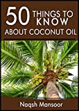 50 things to know about Coconut Oil