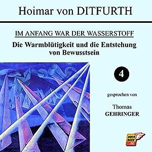 Die Warmblütigkeit und die Entstehung von Bewusstsein (Im Anfang war der Wasserstoff 4) Hörbuch