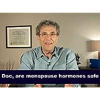 Doc, are menopause hormones safe