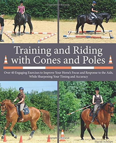 Training and Riding with Cones and Poles: Over 35 Engaging Exercises to Improve Your Horse's Focus and Response to the Aids, While Sharpening Your Timing and Accuracy by Sigrid Sch?e - Timings Mall Great