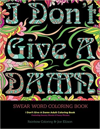 Swear Word Coloring Book I Dont Give A Damn Adult Featuring Sweary Words Funny Phrases Rainbow Joe Ellison 9781532841361
