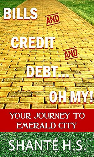 Bills and Credit and Debt...OH MY!: Your Journey to Emerald City by [H.S., Shanté]