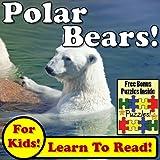 "Children's Book: ""Polar Bears! Learn About Polar Bears While Learning To Read - Polar Bear Photos And Facts Make It Easy!"" (Over 45+ Photos of Polar Bears)"