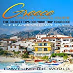 Greece: The 30 Best Tips for Your Trip to Greece |  Traveling the World