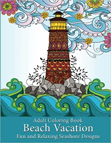 Amazon Adult Coloring Book Beach Vacation Fun And Relaxing Seashore Designs 9781947771017 Art Color Press Books