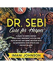 Dr. Sebi Cure for Herpes: A Guide to Herpes Simplex Virus (HSV) Treatment with Dr. Sebi Alkaline Diet and Herbs. Recover with No Detrimental Side-Effects and Prevent Relapse: (Cookbook, Treatment and Cure Book Series)