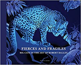 Fierce and Fragile, Big Cats in the Art of Robert Dallet