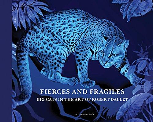 Fierce and Fragile: Big Cats in the Art of Robert Dallet (Robert Cat)