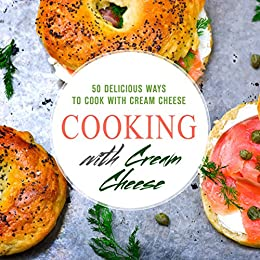 Cooking with Cream Cheese: 50 Delicious Ways to Cook with Cream Cheese by [Press, BookSumo]