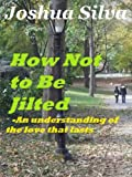 img - for How Not to Be Jilted-Understanding the Love that Lasts book / textbook / text book