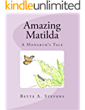 Amazing Matilda (Children's Literature): The Tale of A Monarch Butterfly