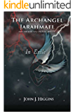 In Exile (Archangel Jarahmael and the War to Conquer Heaven, Book III) (The Archangel Jarahmael and the War to Conquer Heaven 3)