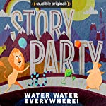 Story Party: Water Water Everywhere! | Diane Ferlatte,Mark Binder,Kirk Waller,Rick Huddle,Samantha Land