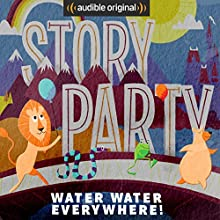 Story Party: Water Water Everywhere! Radio/TV Program by Diane Ferlatte, Mark Binder, Kirk Waller, Rick Huddle, Samantha Land